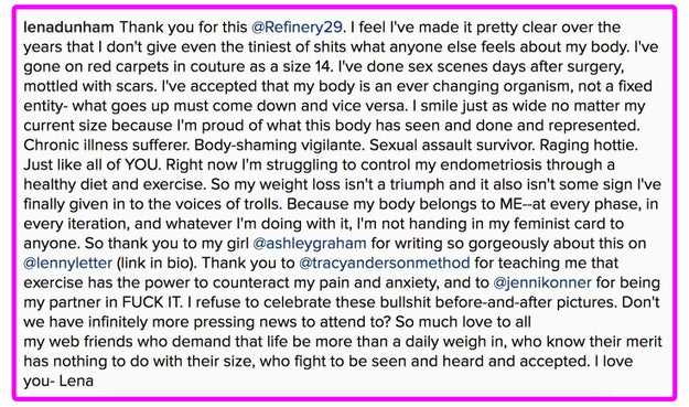"In an Instagram post thanking Refinery29 for publishing an article titled ""People Need To Stop Talking About Lena Dunham's Weight"", she explained why she rejects the claim that her weight loss is ""a triumph"":"