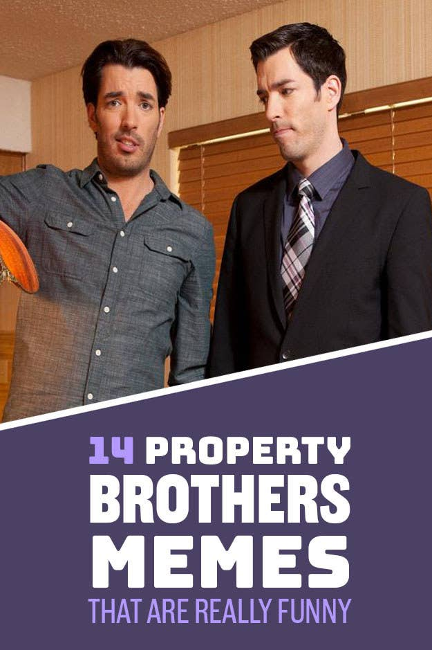 14 Property Brothers Memes That Are Really Freaking Funny