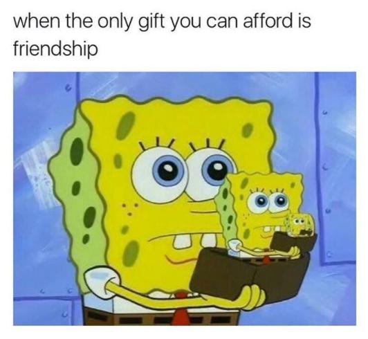 """Sobre presentear: """"quando o único presente que você pode bancar é a amizade""""."""