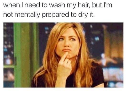'Cuando necesito lavarme el pelo, pero no estoy mentalmente preparada para secarlo'.