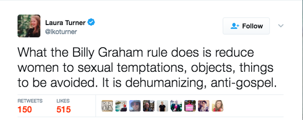 "Turner acknowledged that the Billy Graham rule came ""from a good place,"" but she criticized its modern day interpretation, saying it was ""dehumanizing"" and reduced women ""to sexual temptations."""