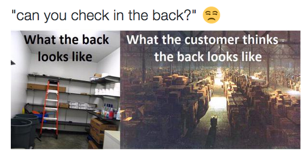 Being forced to check in the back for an item you know doesn't exist.
