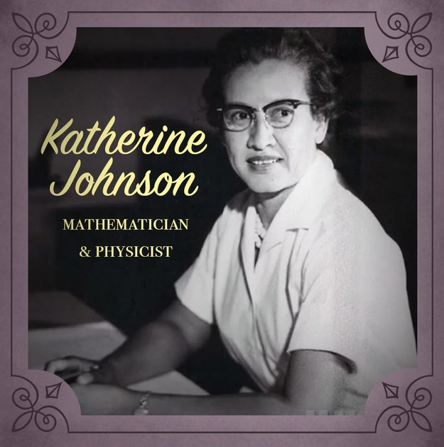 Katherine Johnson (1918-present), a physicist and mathematician who calculated the trajectories for many NASA missions and was instrumental in launching the first American into space.