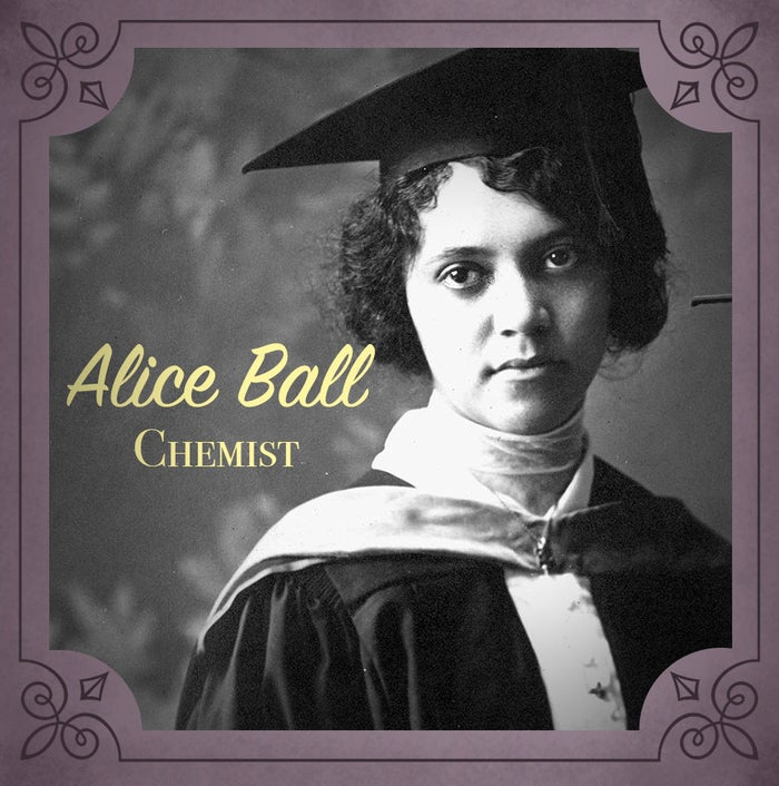 Okay so prior to Alice, people had known for hundreds of years that a potential treatment to leprosy existed in the form of something called Chaulmoogra oil. It was too thick to effectively circulate through the body, but Alice Ball, science prodigy and chemist extraordinaire, was the one who FINALLY figured how to turn it into a working treatment. It's thanks to her that a leprosy crisis was avoided in the early 1900s. Bless you, Alice.