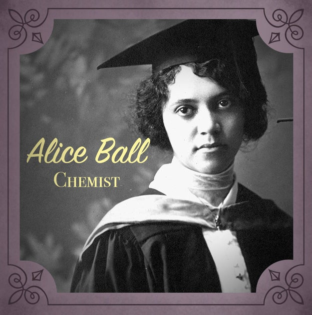 Alice Ball (1892-1916), a chemist who created the first effective treatment for leprosy when she was only 23.