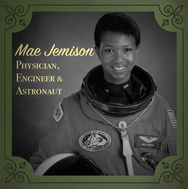 Mae Jemison (1956-present), a physician, engineer, AND astronaut who was the first black woman to travel to space.