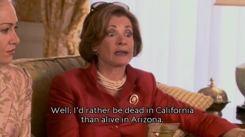 """Lucille says """"Well I'd rather be dead in California than alive in Arizona"""""""