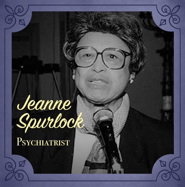Jeanne Spurlock (1921-1999), a psychiatrist who was largely responsible for bringing awareness of the effects of poverty, racism, sexism on health to the medical community.