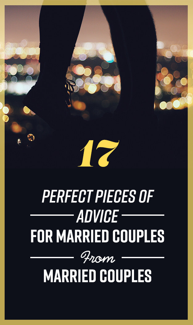 17 Perfect Pieces Of Advice For Married Couples From Married Couples