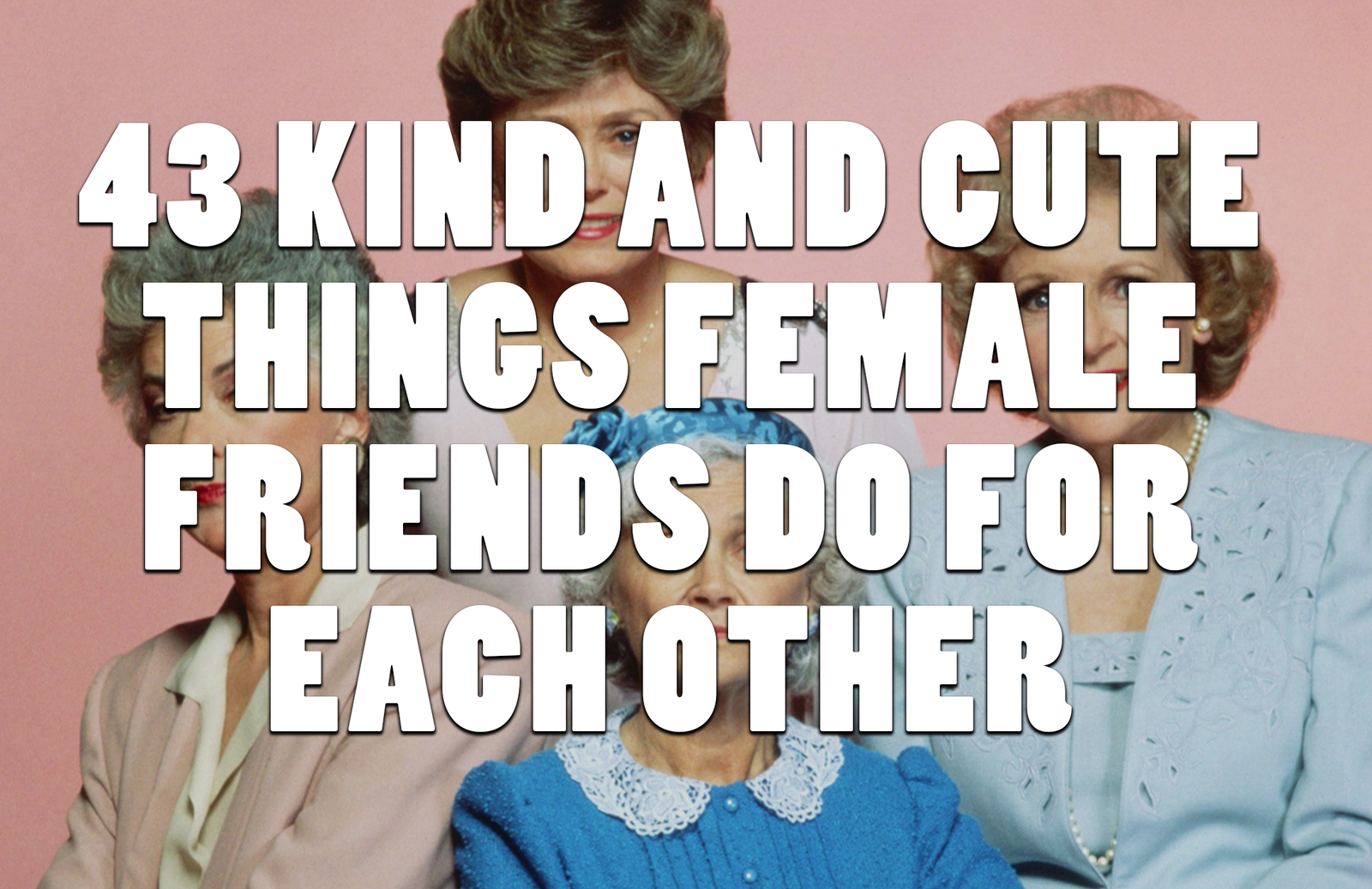 43 Cute Little Things Female Friends Do For Each Other