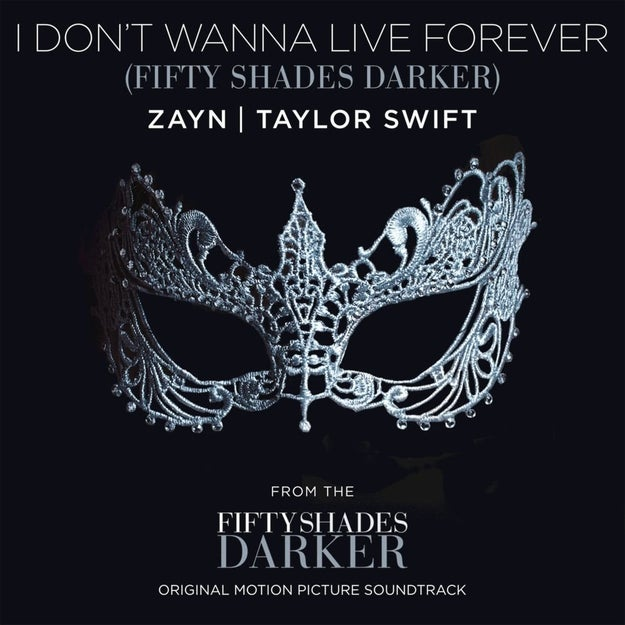 """You know Taylor Swift and Zayn Malik's Fifty Shades Darker song """"I Don't Wanna Live Forever""""?"""