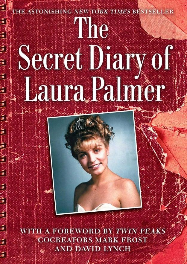 The Secret Diary of Laura Palmer was written by Jennifer Lynch, David Lynch's daughter.