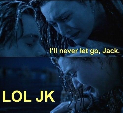 Image result for i'll never let go jack lol jk meme
