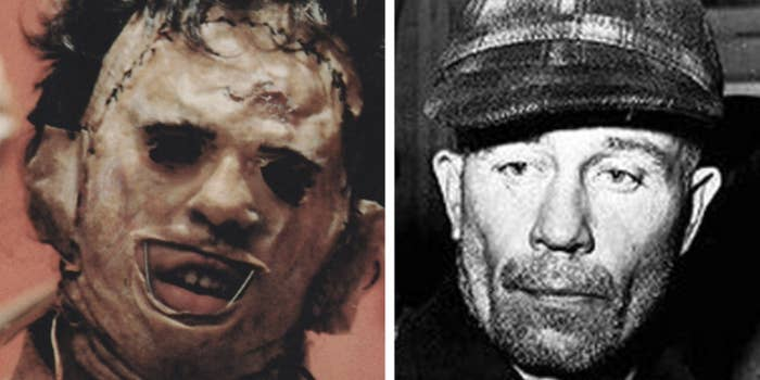The movie's villain, Leatherface, is based on serial killer Ed Gein. Gein killed two women and cut them up, and he made furniture from body parts from a local graveyard. That's fucked up.—abigaillatham
