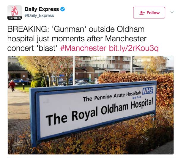The Daily Express and Daily Star ran articles claiming a gunman had been spotted outside the Royal Oldham Hospital, which is situated on the edge of Greater Manchester – 8 miles away from Manchester Arena, where the terror attack took place.Despite their headlines, which were quickly shared on social media, the stories were all seemingly sourced back to one incredibly viral Facebook post claiming a man was outside the hospital with a gun.