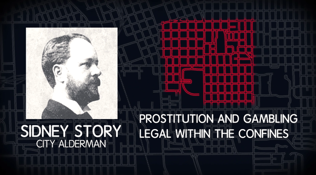 Before 1898, brothels and gambling houses were said to be spread across the city. That is, until a City Alderman named Sidney Story (who was against debauchery), created legislation that made prostitution and gambling legal within a 16-block region.