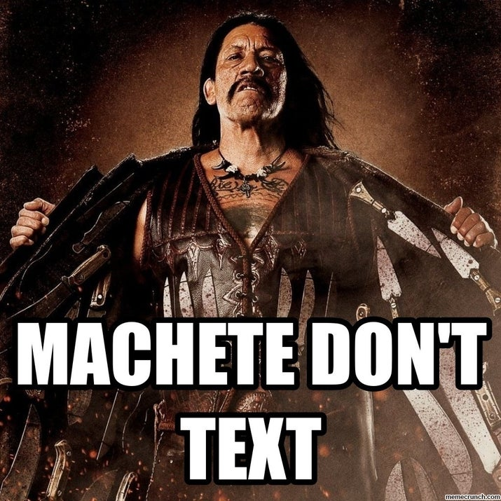"""During the pre-production of Machete, Trejo would often call Rodríguez to suggest ideas. One day the director was in a meeting and told Trejo it would be better if he texted him. Trejo's response was simple: """"Machete don't text"""", and from there the popular saying arose."""