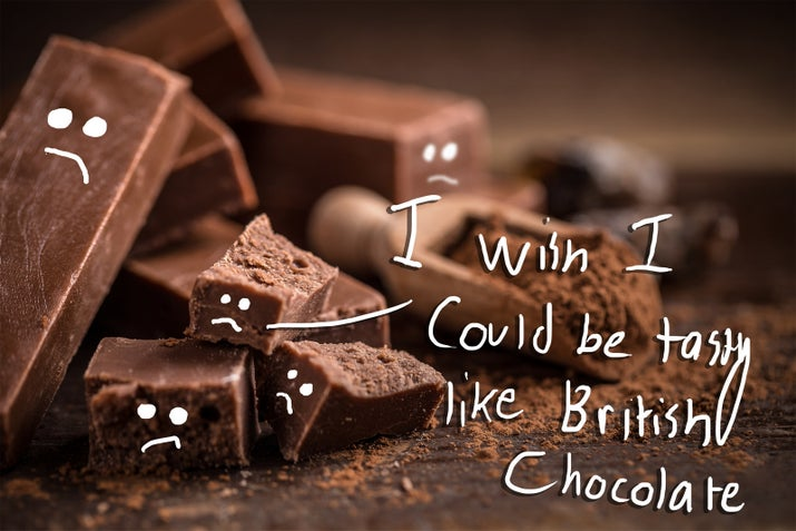 To anyone not accustomed to the taste, American chocolate tastes like dirt – especially in comparison to chocolate from Britain.
