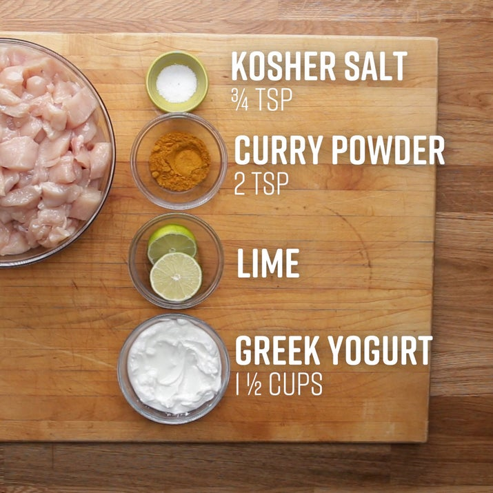 YOGURT CURRY MARINADEServes 4INGREDIENTS2 cups diced boneless, skinless chicken breasts1 ½ cups nonfat Greek yogurt2 teaspoons curry powder¾ teaspoon kosher saltPlace ingredients in a bag and shake to combine. Store in fridge for up to two days or in the freezer for several months.