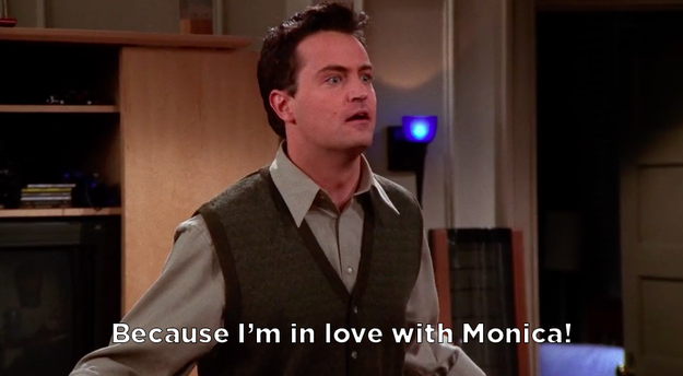 """Now, many Friends fans think it first happens in """"The One Where Everybody Finds Out."""" Phoebe is fake-seducing Chandler, trying to get him to admit that he and Monica are having sex. But Chandler admits to a whole lot more than that, when he blurts out:"""