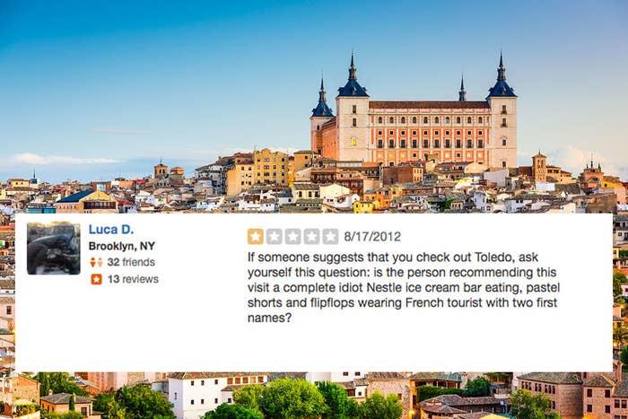 Si alguien te sugiere que veas Toledo, pregúntate esto: ¿es la persona que te lo recomienda un turista francés completamente idiota que come helados de chocolatinas de Nestle, lleva pantalones cortos de tonos pastel con sandalias y tiene dos nombres propios?