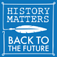 History Matters/Back to the Future