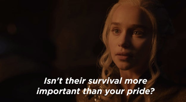 """And that's when Daenerys asked, """"Isn't their survival more important than your pride?"""""""