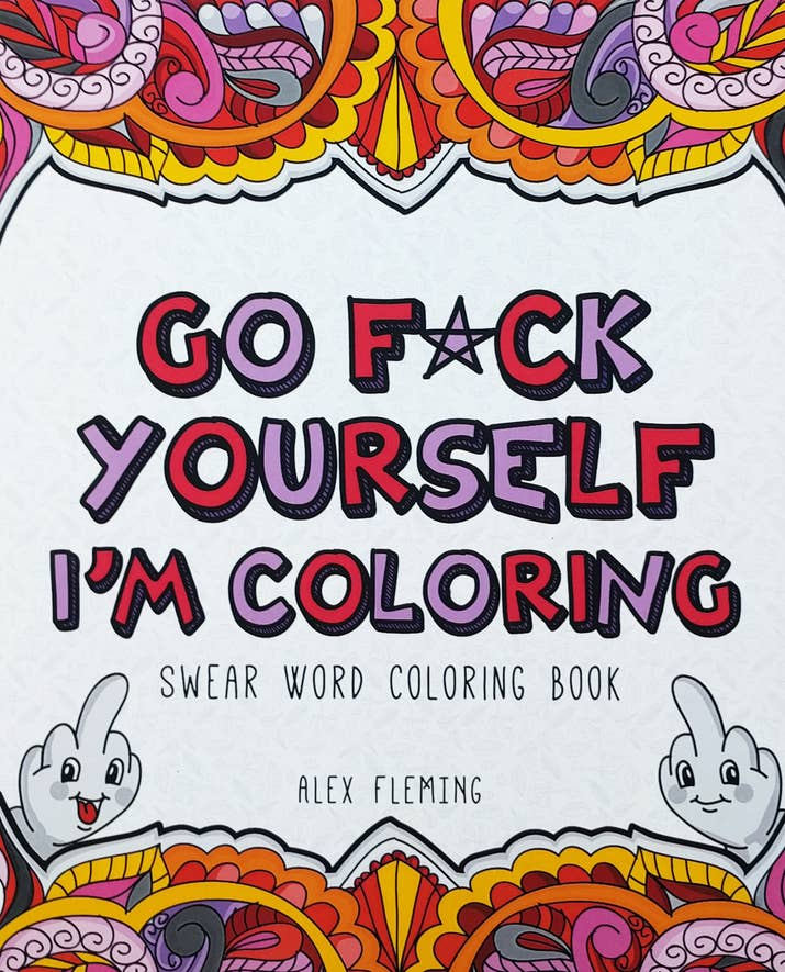 A Swear Word Coloring Book Who The Fuck Said Adults Cant Participate In Pure Joy And Relaxation That Comes With