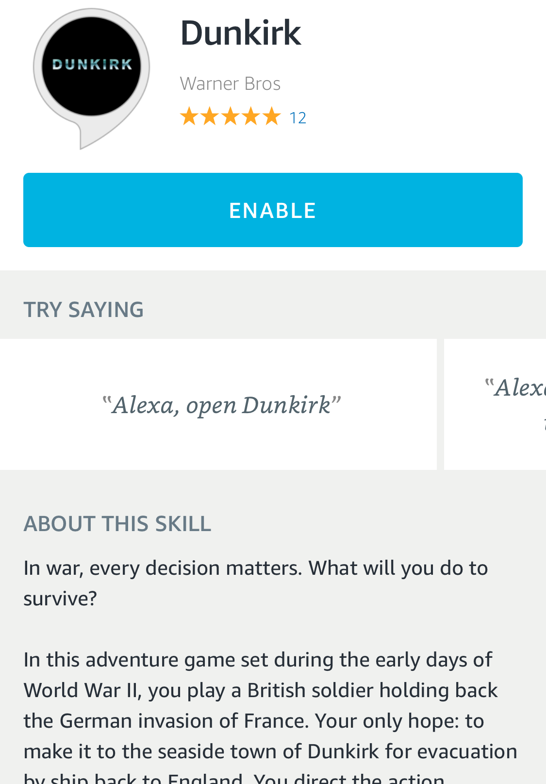 The official Dunkirk movie skill. It's a choose-your-own-adventure game based on the movie. TBH it's actually pretty cool? But also...unnecessary.