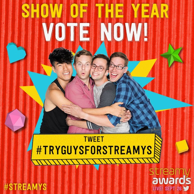 Here's how you can vote: tweet #TryGuysForStreamys. You can tweet once per day now through September 26th!