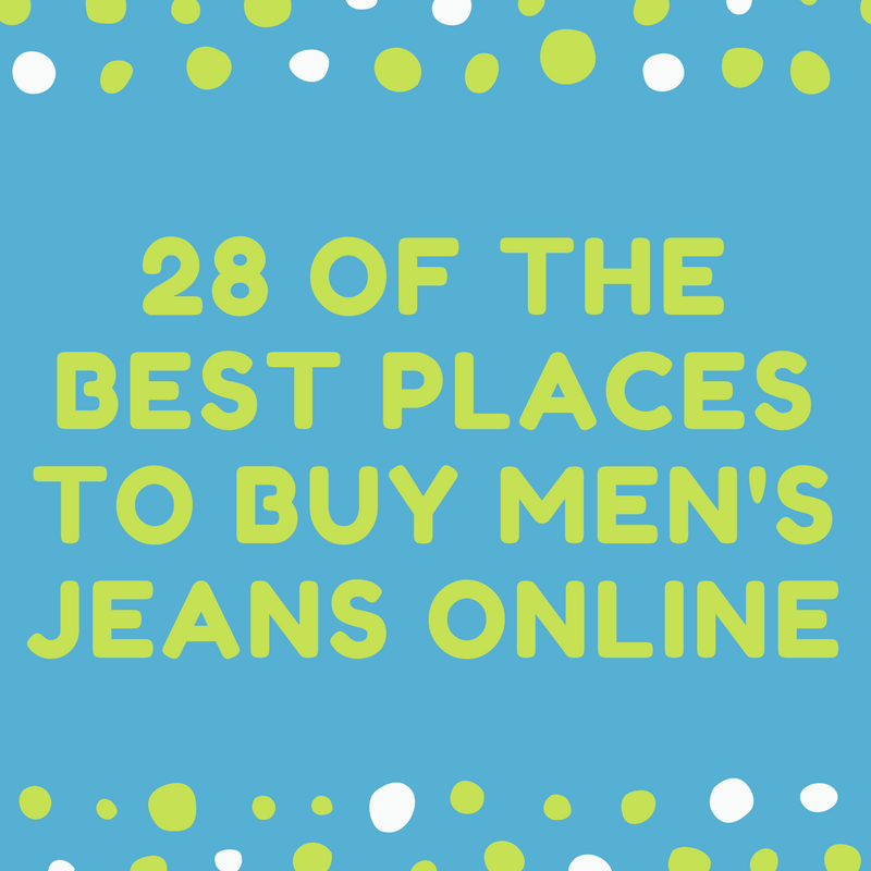 Best Places In The Us In May: 28 Of The Best Places To Buy Men's Jeans Online