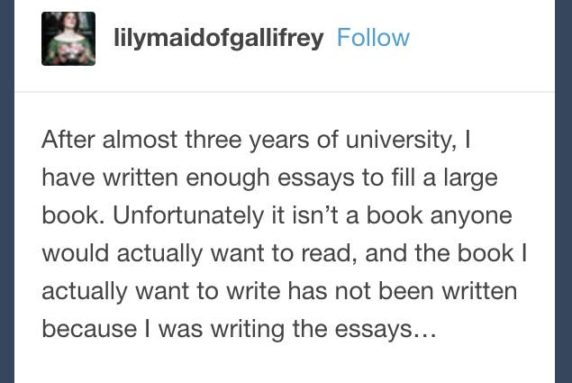 tumblr posts you ll funny if you ve ever written an essay when you realise that all this time writing essays you don t care about could ve been spent more productively