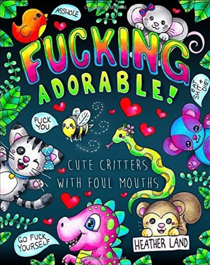 A Coloring Book For Adults Thats Just As Vulgar It Is Adorable And Wont Take You Three Years To Color In Tiny Details