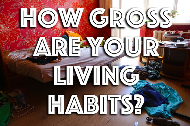 This Quiz Will Determine Precisely How Gross Your Living Habits Are