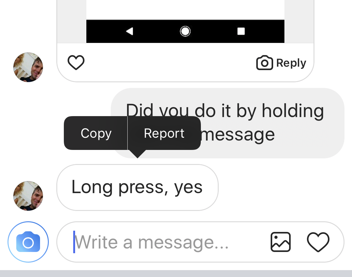 Press the actual message with your finger, and hold down for a few seconds. You'll see two options pop up — copy and report.