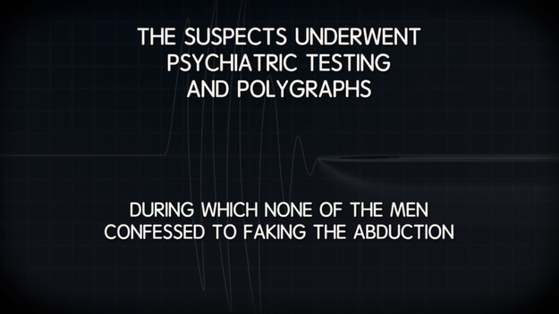 They all underwent psychiatric testing and polygraphs. Each test came back as passing or inconclusive.