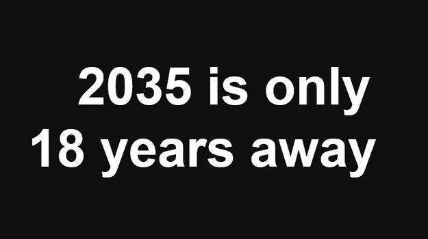 Also, we are closer to 2035 than we are to 1998.