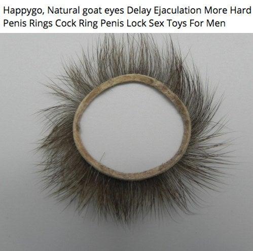 """Los anillos para pene solían usarse en la China de Jin y Song (por ahí del año 1200), y estaban hechos de párpados de cabras. Las pestañas de cabra se dejaban para darle más estimulación a los humanos involucrados. Todavía se pueden comprar """"anillos para pene de ojo de cabra natural"""" por Internet."""