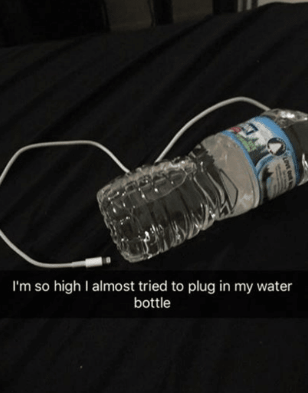 You know you're high when you try to charge your water: