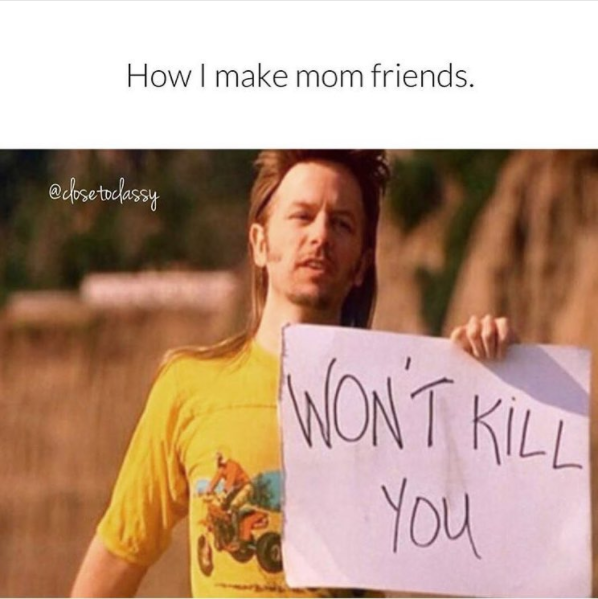 sub buzz 666 1509568445 1?downsize=715 *&output format=auto&output quality=auto 15 memes about making mom friends that are hilariously relatable