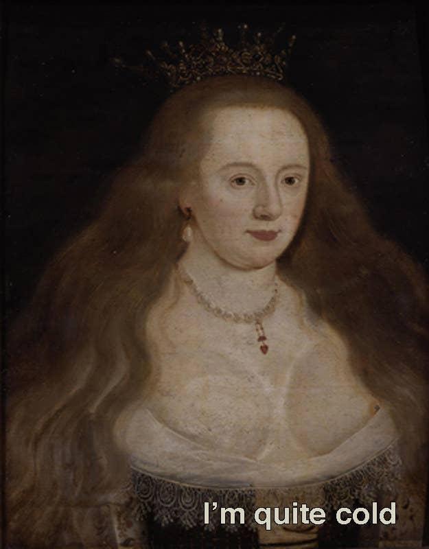 """Pezones y todo. En 1593, el embajador francés André Hurault describió un encuentro con Elizabeth en donde ella """"mantuvo el frente de su vestido abierto, de tal forma que [uno] podía ver todos sus senos"""". Otra vez, ella usó una enagua que era tan escotada que podía """"ver todo su vientre... hasta su ombligo"""". Bueno, si lo tienes, presúmelo."""