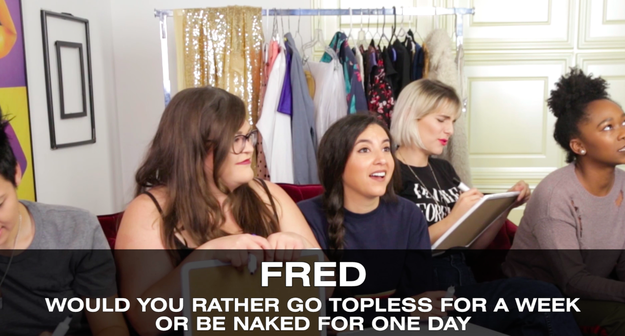 And last but never least, we come to Question #5 posed to Fred: Would you rather go topless for a week or naked for a day...in public?