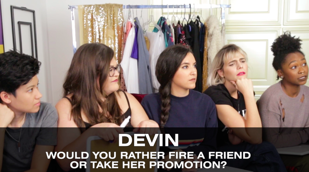 On to Question #4: Devin, would you rather fire a friend or take her promotion? Tan tan tan...