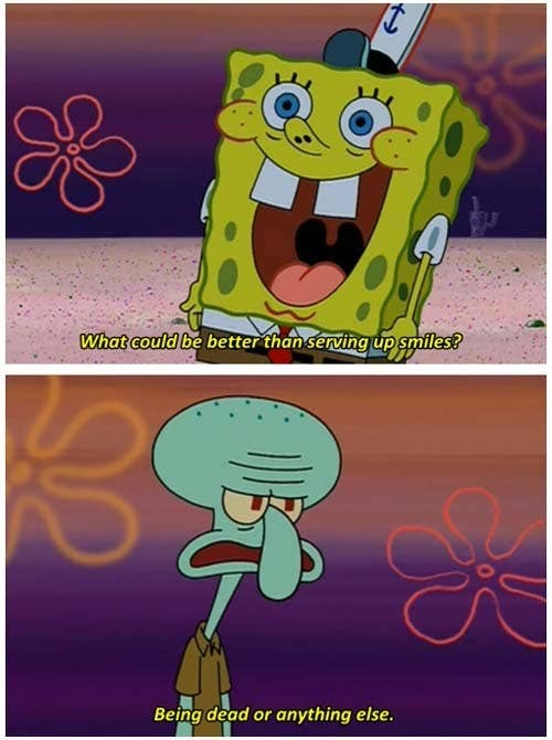 489558513d46a 1. When SpongeBob was a glass-half-full type of guy and Squidward was not