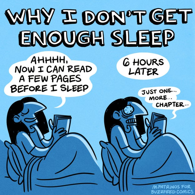Not getting enough sleep because you were kept up by a good book.