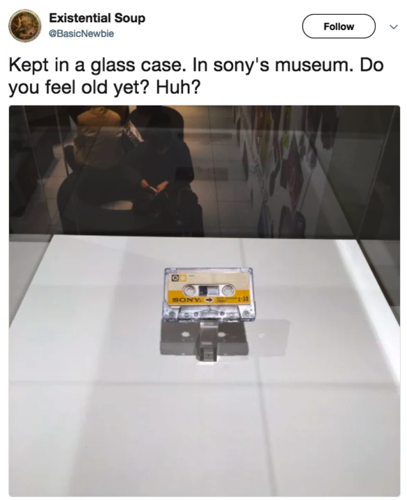 CASSETTE SAYS? I'M ALSO IN A MUSEUM.
