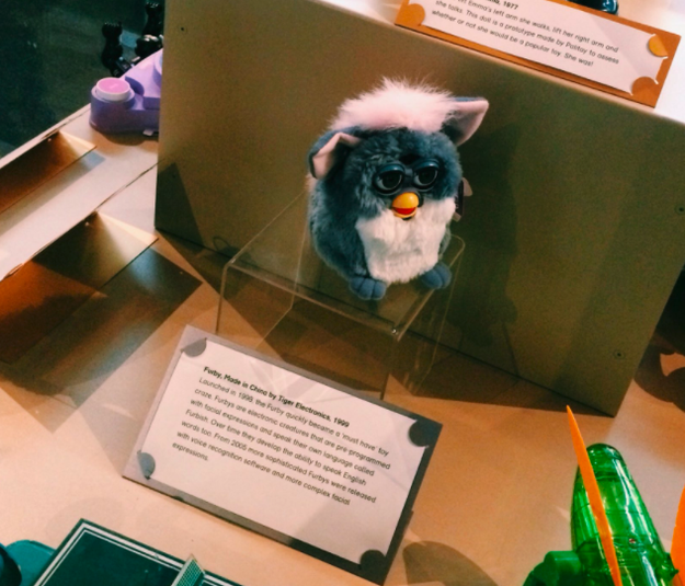 AND A FURBY. FURBIES ARE IN MUSEUMS NOW, PEOPLE.