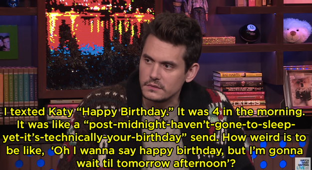 And he also said he recently texted Katy at 4 a.m.