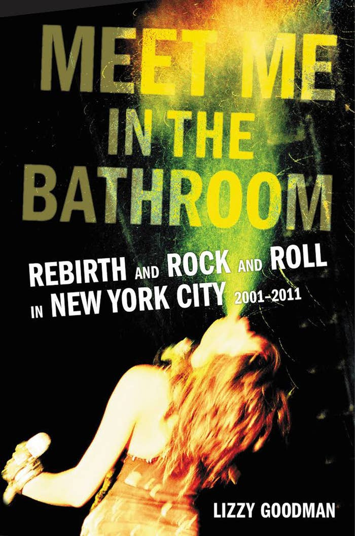 2634b8b37 Meet Me in the Bathroom  Rebirth and Rock and Roll in New York City  2001-2011 by Lizzy Goodman