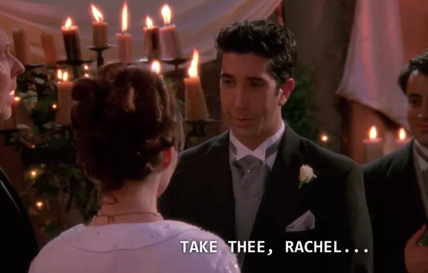 "That whole ""I Ross take thee Rachel"" thing"